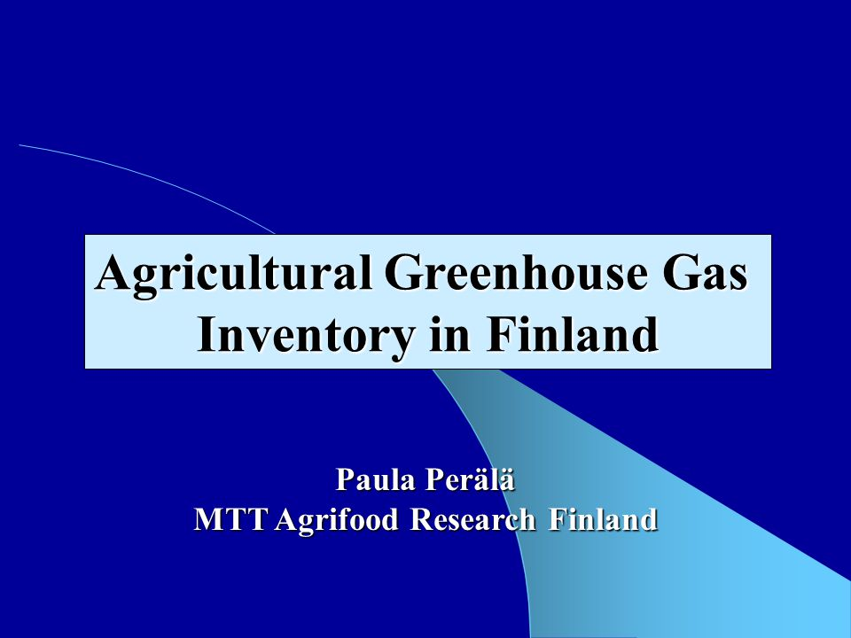 Participants of National Inventory FINLAND´S NATIONAL GHG INVENTORY MTT Agrifood Research Finland Statistics Finland Finnish Forest Research Institute (METLA) Finnish Environment Institute Technical Research Centre of Finland (VTT)