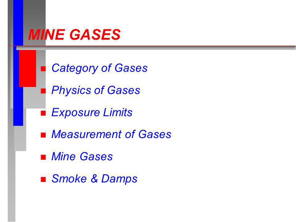 Category of Gases n Noxious: Asphixsiant due to lack of Oxygen n Toxic: Poisonous-short or long exposure