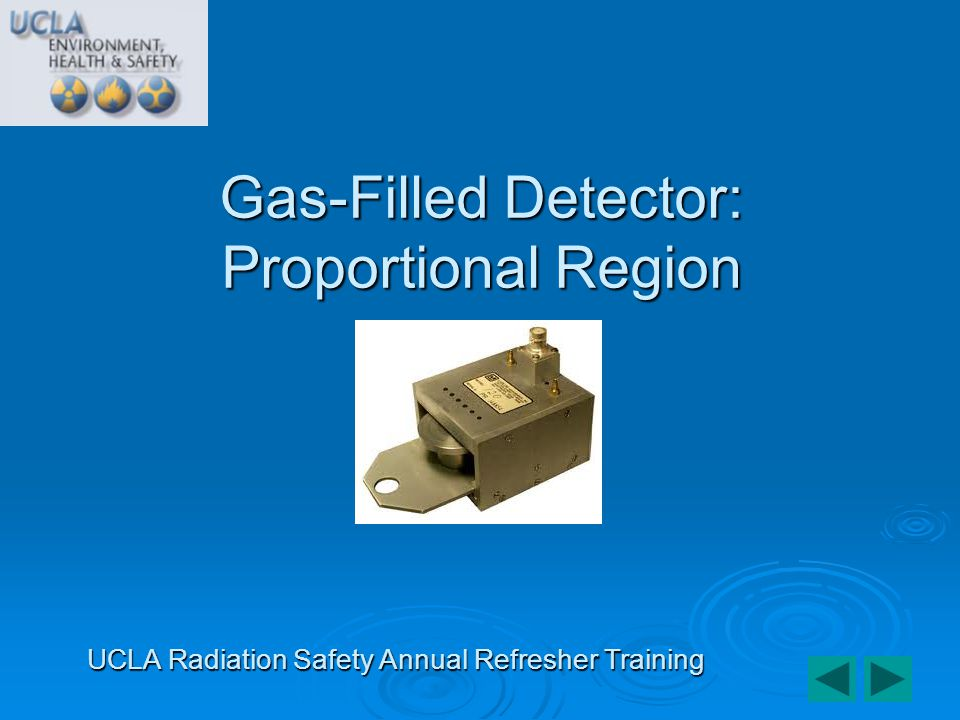 Gas-Filled Detector: Proportional Region UCLA Radiation Safety Annual Refresher Training