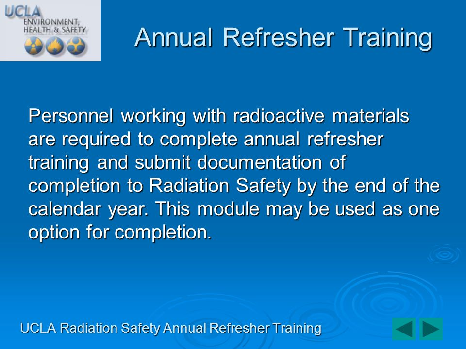 If you have any questions regarding the annual refresher training requirement or need a copy of your lab groups form, please contact your responsible health physicist or the Radiation Safety training manager at ext.