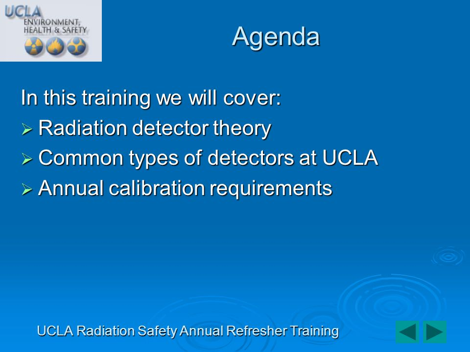 In this training we will cover: Radiation detector theory Radiation detector theory Common types of detectors at UCLA Common types of detectors at UCL