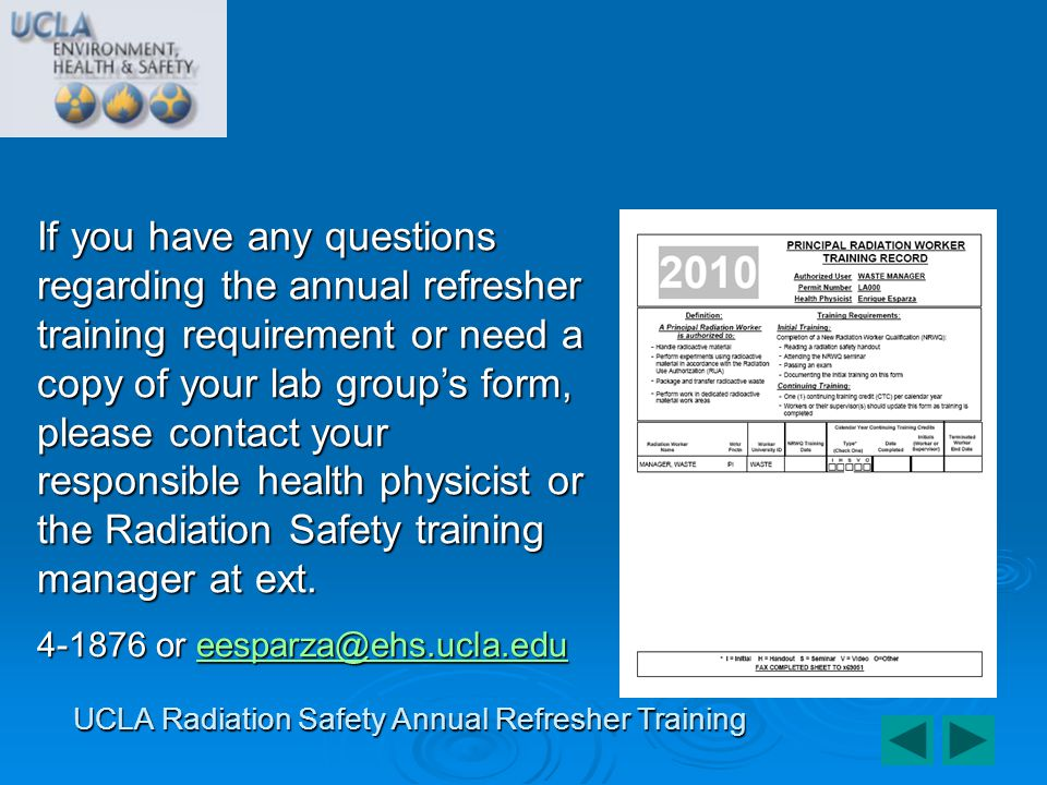 If you have any questions regarding the annual refresher training requirement or need a copy of your lab groups form, please contact your responsible
