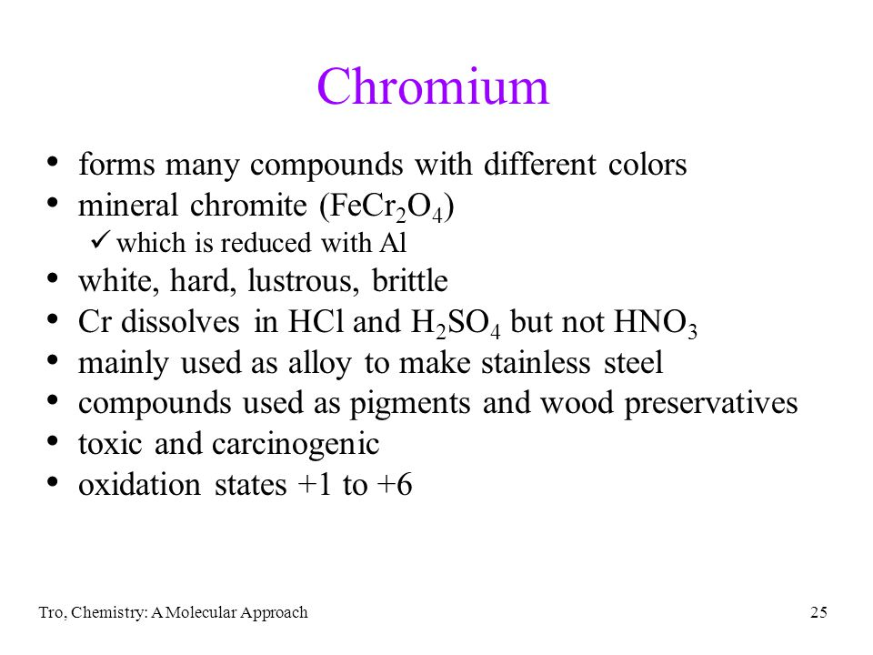 Tro, Chemistry: A Molecular Approach25 Chromium forms many compounds with different colors mineral chromite (FeCr 2 O 4 ) which is reduced with Al whi