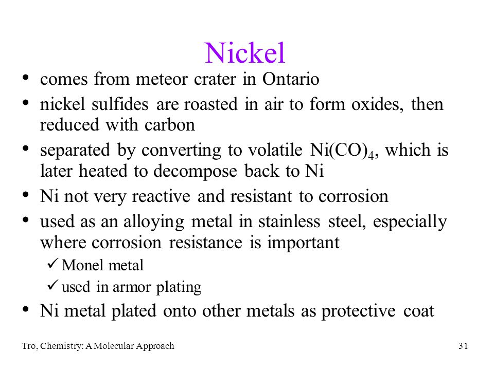 Tro, Chemistry: A Molecular Approach31 Nickel comes from meteor crater in Ontario nickel sulfides are roasted in air to form oxides, then reduced with