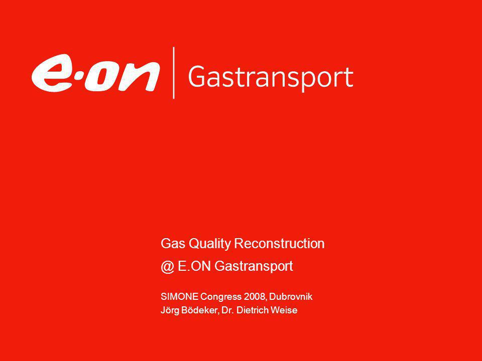 2Gas Quality Reconstruction at E.ON Gastransport [SIMONE Congress 2008] Jörg Bödeker, Dr.