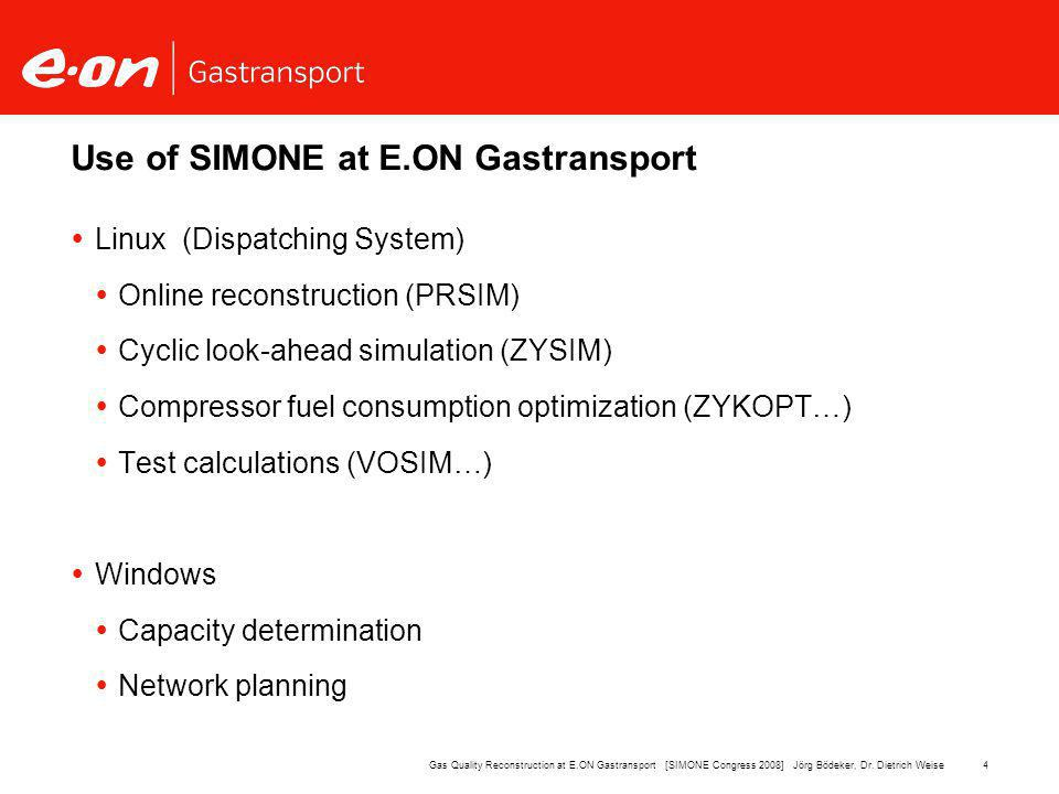 15Gas Quality Reconstruction at E.ON Gastransport [SIMONE Congress 2008] Jörg Bödeker, Dr.
