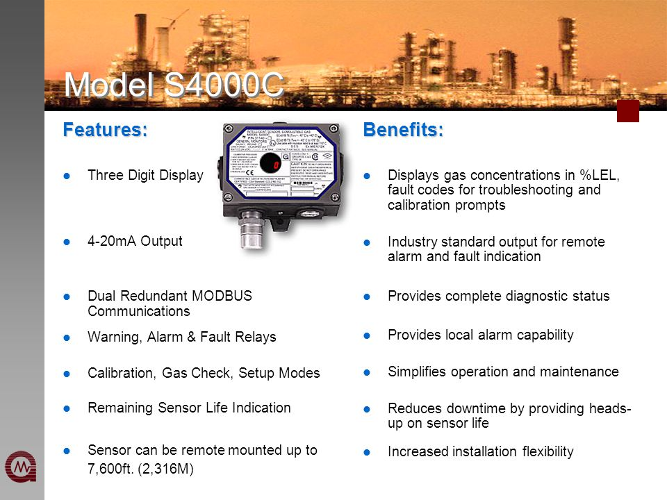 Model S4000C Features: Three Digit Display 4-20mA Output Dual Redundant MODBUS Communications Warning, Alarm & Fault Relays Calibration, Gas Check, Se