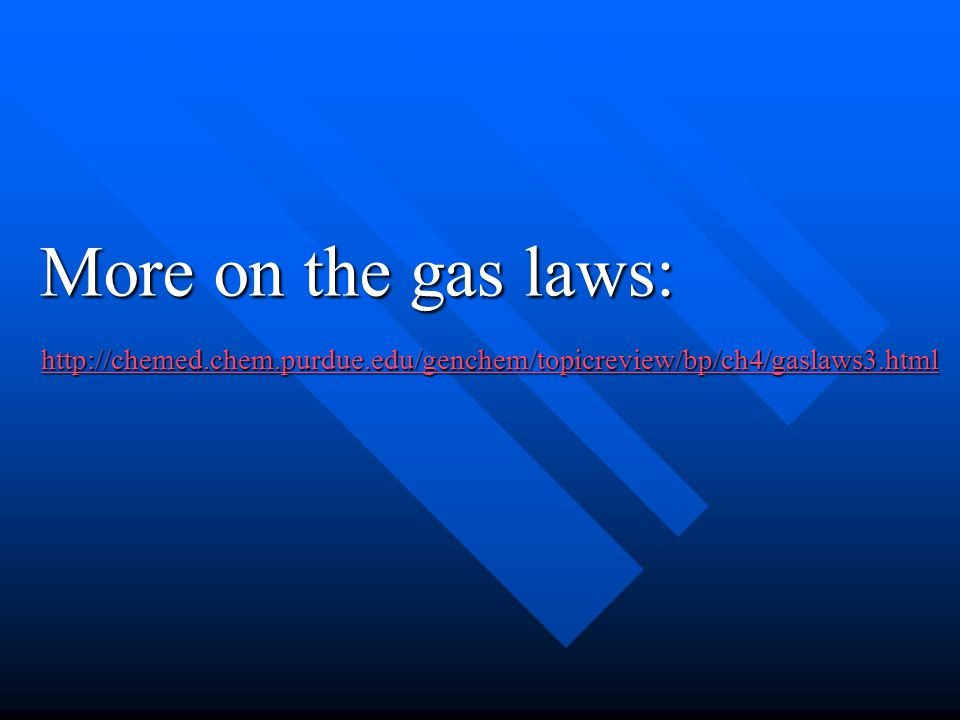 http://chemed.chem.purdue.edu/genchem/topicreview/bp/ch4/gaslaws3.html More on the gas laws: