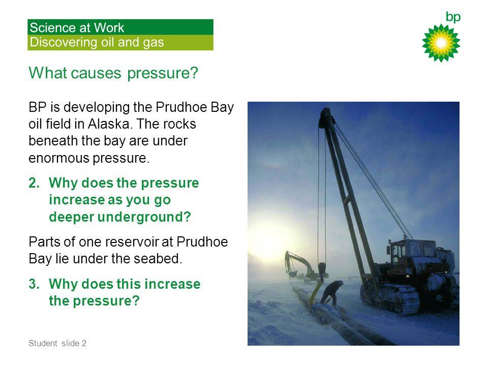 What causes pressure. BP is developing the Prudhoe Bay oil field in Alaska.