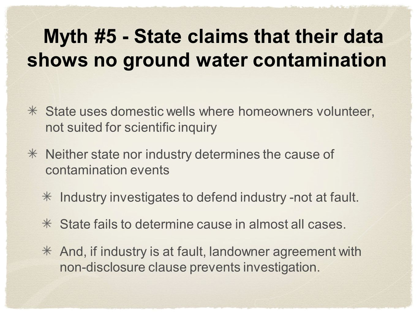 Myth #5 - State claims that their data shows no ground water contamination State uses domestic wells where homeowners volunteer, not suited for scientific inquiry Neither state nor industry determines the cause of contamination events Industry investigates to defend industry -not at fault.