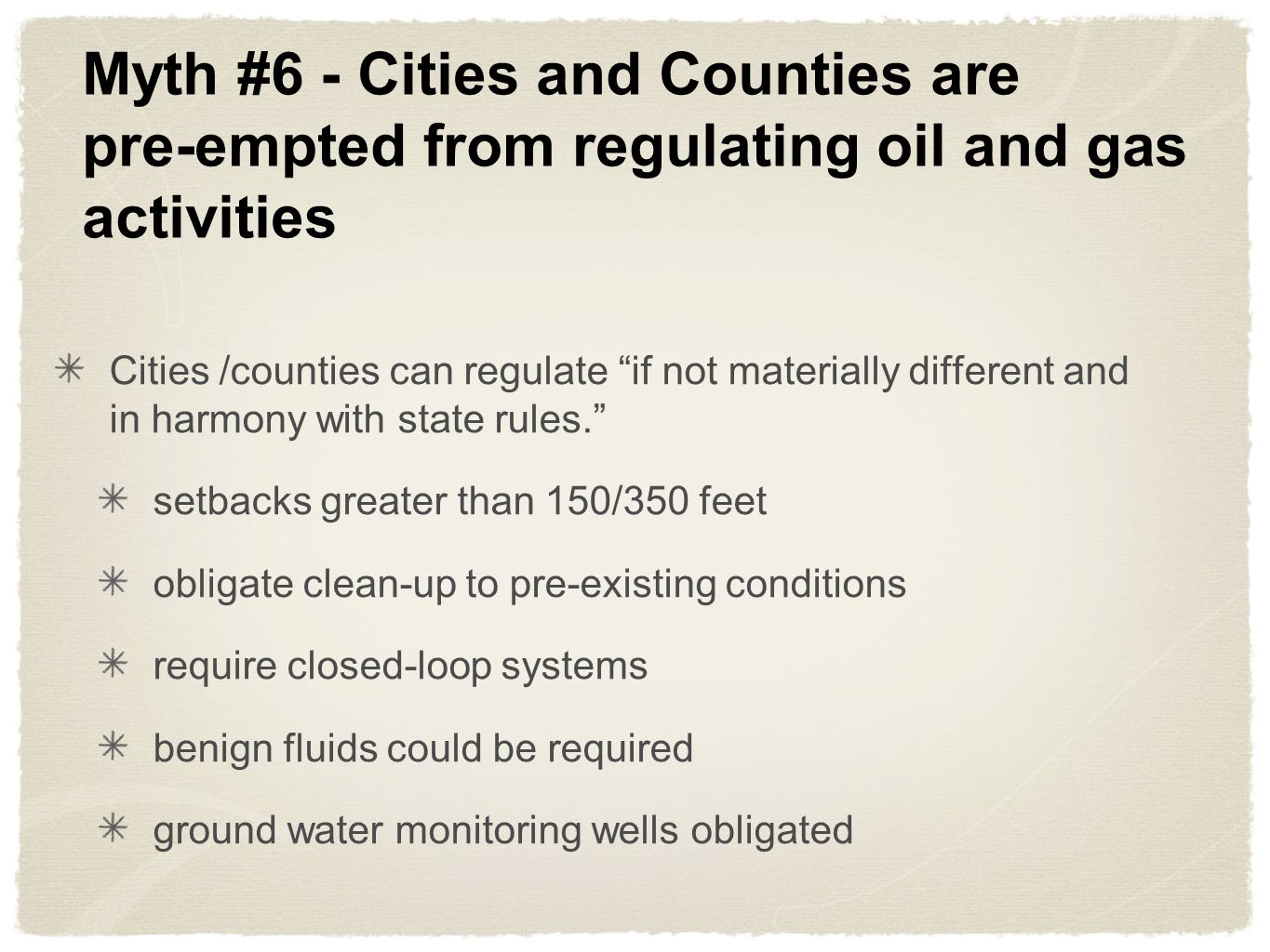 Myth #6 - Cities and Counties are pre-empted from regulating oil and gas activities Cities /counties can regulate if not materially different and in h