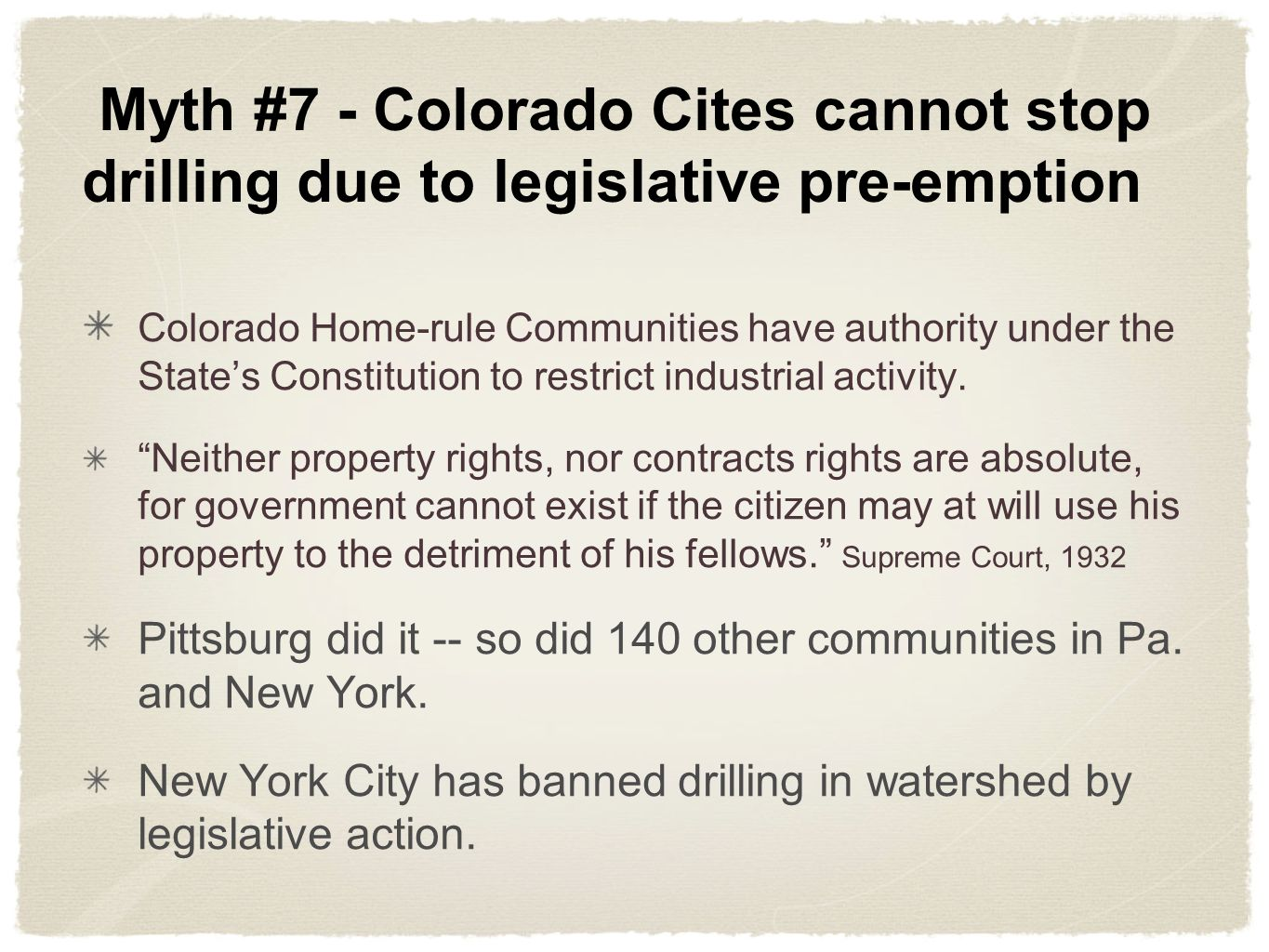 Myth #7 - Colorado Cites cannot stop drilling due to legislative pre-emption Colorado Home-rule Communities have authority under the States Constitution to restrict industrial activity.
