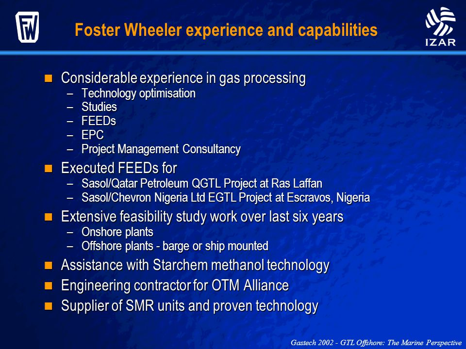 Foster Wheeler experience and capabilities Considerable experience in gas processing Considerable experience in gas processing –Technology optimisatio