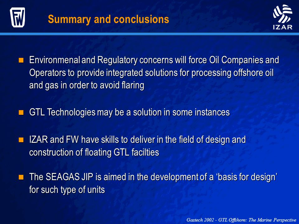 Summary and conclusions Environmenal and Regulatory concerns will force Oil Companies and Operators to provide integrated solutions for processing off