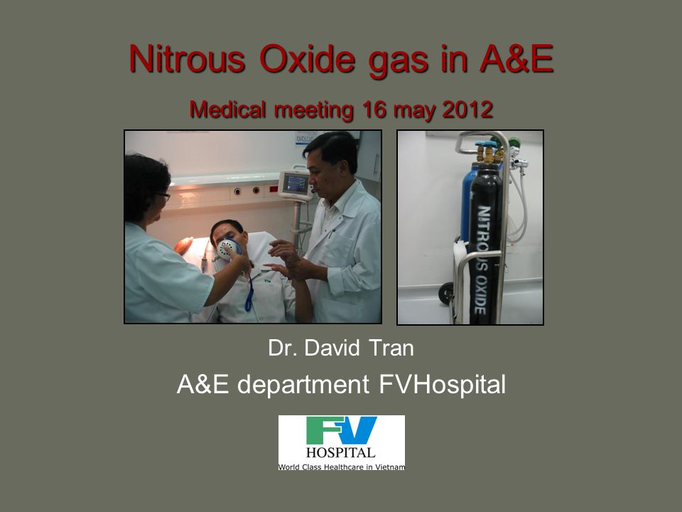 Nitrous Oxide gas in A&E Medical meeting 16 may 2012 Dr. David Tran A&E department FVHospital