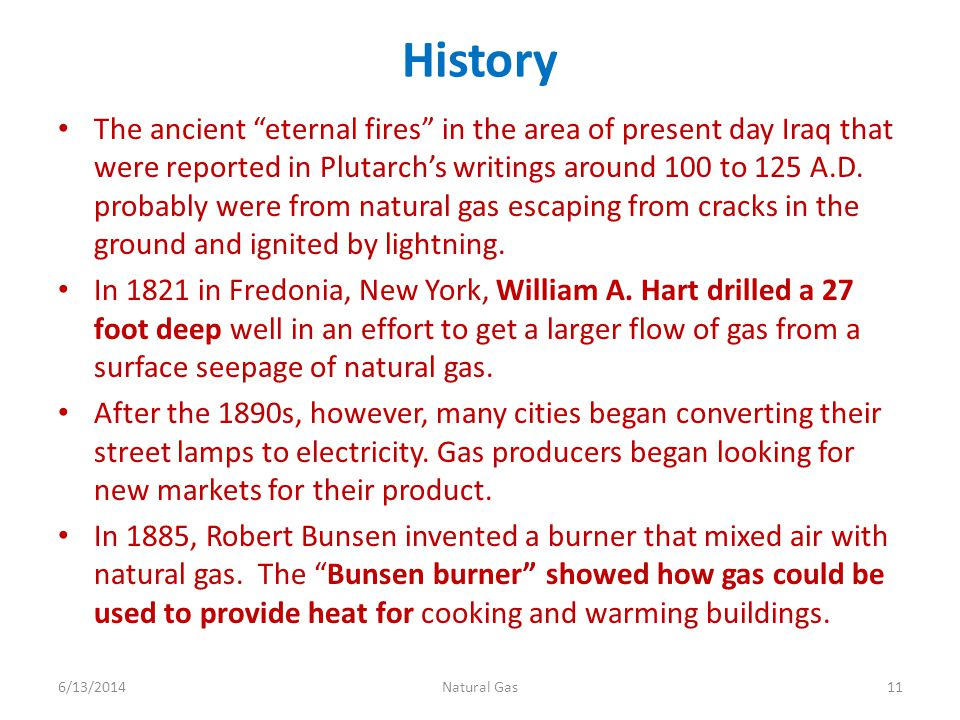 History The ancient eternal fires in the area of present day Iraq that were reported in Plutarchs writings around 100 to 125 A.D. probably were from n