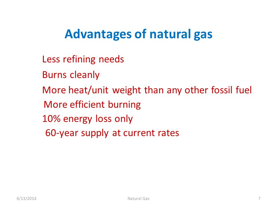 Disadvantages of natural gas Difficult to transport – Pipelines – Liquified Natural Gas (LNG) tankers Can be polluting, dangerous when extracted 6/13/20148Natural Gas