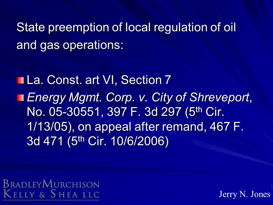 State preemption of local regulation of oil and gas operations: La. Const. art VI, Section 7 Energy Mgmt. Corp. v. City of Shreveport, No. 05-30551, 3