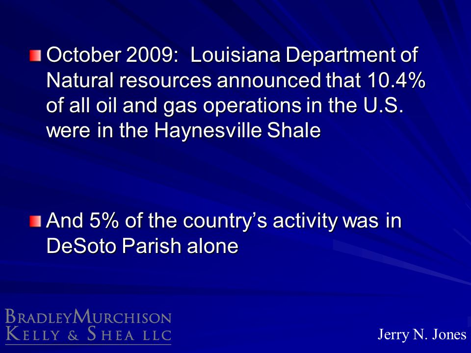 October 2009: Louisiana Department of Natural resources announced that 10.4% of all oil and gas operations in the U.S. were in the Haynesville Shale A