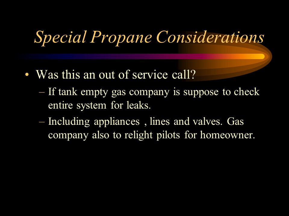 Special Propane Considerations Was this an out of service call.