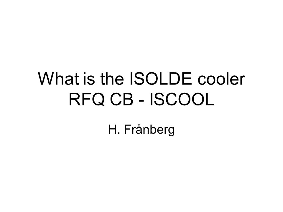 What is the ISOLDE cooler RFQ CB - ISCOOL H. Frånberg