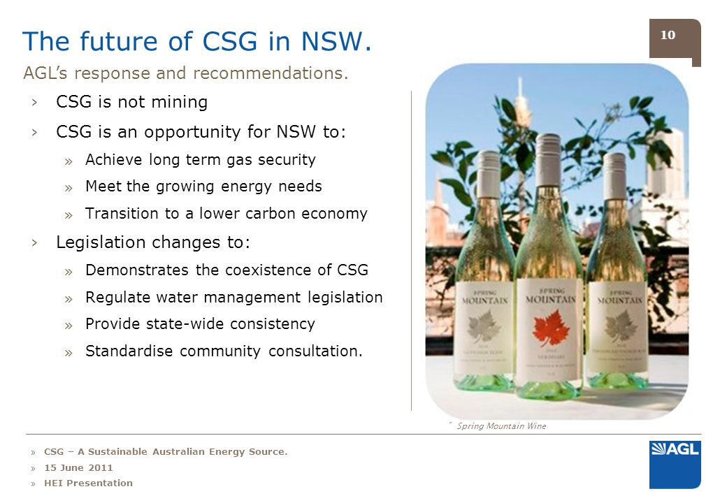 10 The future of CSG in NSW. CSG is not mining CSG is an opportunity for NSW to: » Achieve long term gas security » Meet the growing energy needs » Tr