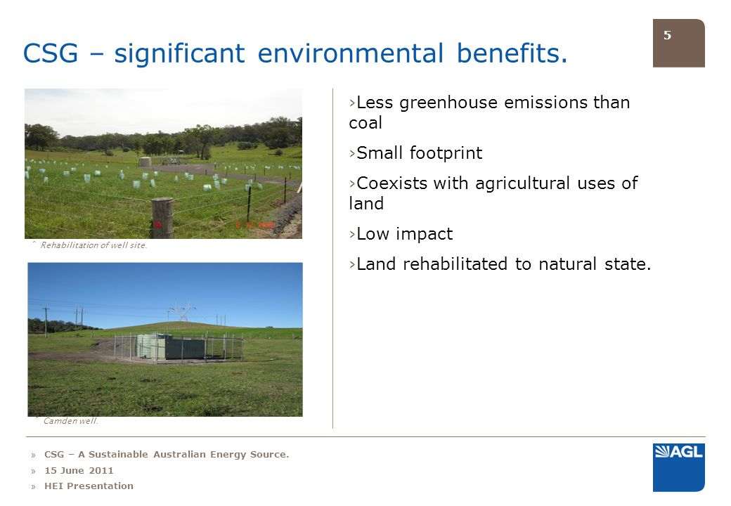 5 CSG – significant environmental benefits. Less greenhouse emissions than coal Small footprint Coexists with agricultural uses of land Low impact Lan