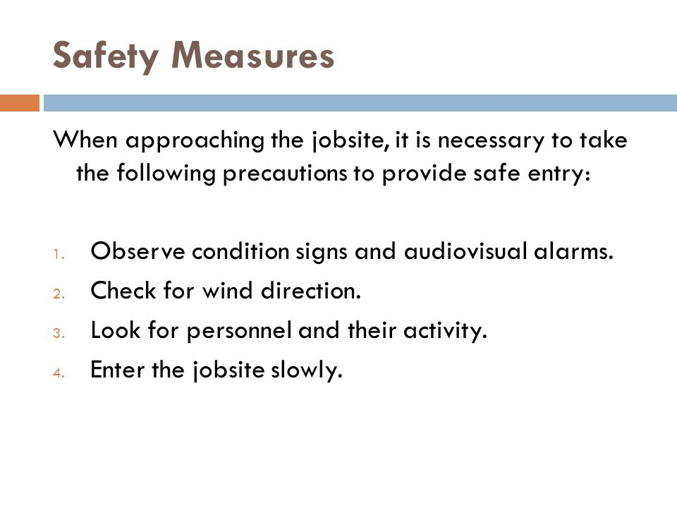 Safety Measures When approaching the jobsite, it is necessary to take the following precautions to provide safe entry: 1. Observe condition signs and