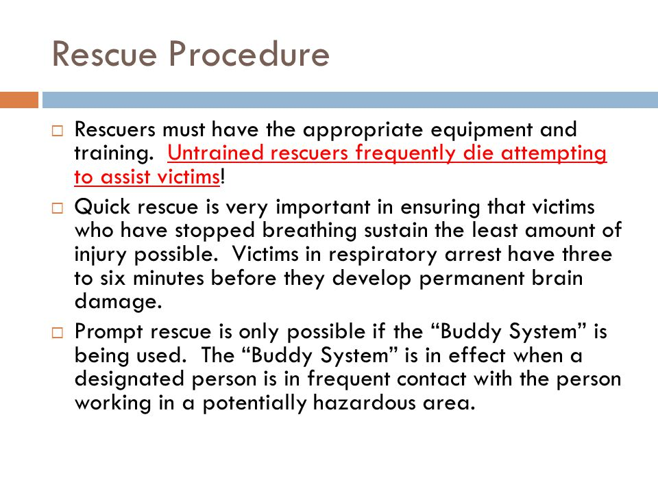 Rescue Procedure Rescuers must have the appropriate equipment and training. Untrained rescuers frequently die attempting to assist victims! Quick resc