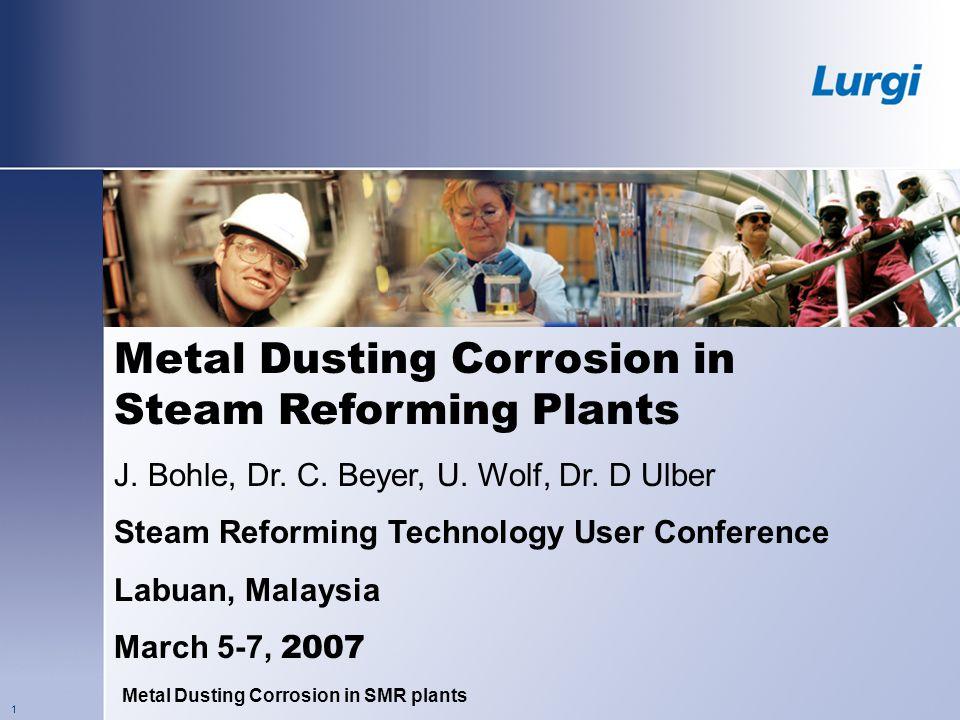 Metal Dusting Corrosion in SMR plants 1 Metal Dusting Corrosion in Steam Reforming Plants J.