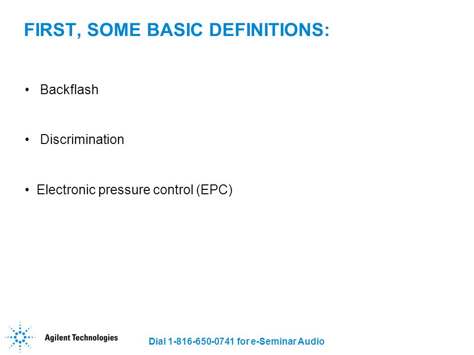 Dial 1-816-650-0741 for e-Seminar Audio BACKFLASH Cause Vaporized sample expands 100 -1000 X Portions may leave the liner Occurs when vapor volume > liner volume