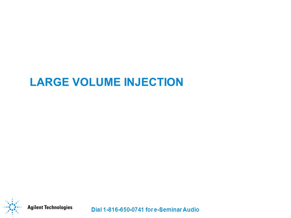 Dial 1-816-650-0741 for e-Seminar Audio LARGE VOLUME INJECTION