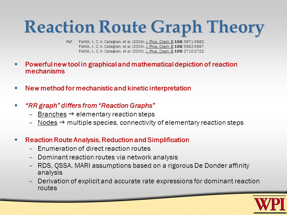 Reaction Route Graph Theory Powerful new tool in graphical and mathematical depiction of reaction mechanisms New method for mechanistic and kinetic in