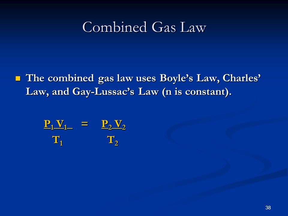 38 The combined gas law uses Boyles Law, Charles Law, and Gay-Lussacs Law (n is constant). The combined gas law uses Boyles Law, Charles Law, and Gay-