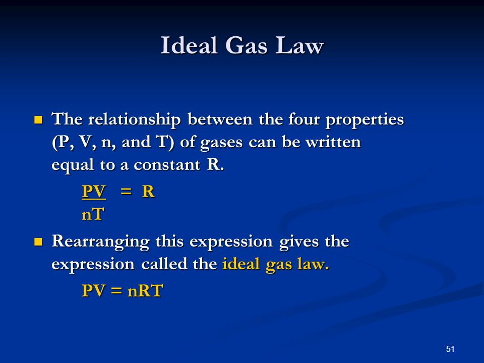 51 The relationship between the four properties (P, V, n, and T) of gases can be written equal to a constant R. The relationship between the four prop