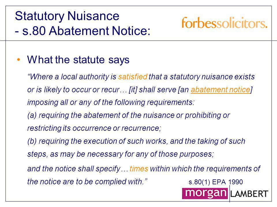 Statutory Nuisance - s.80 Abatement Notice: What the statute says Where a local authority is satisfied that a statutory nuisance exists or is likely t