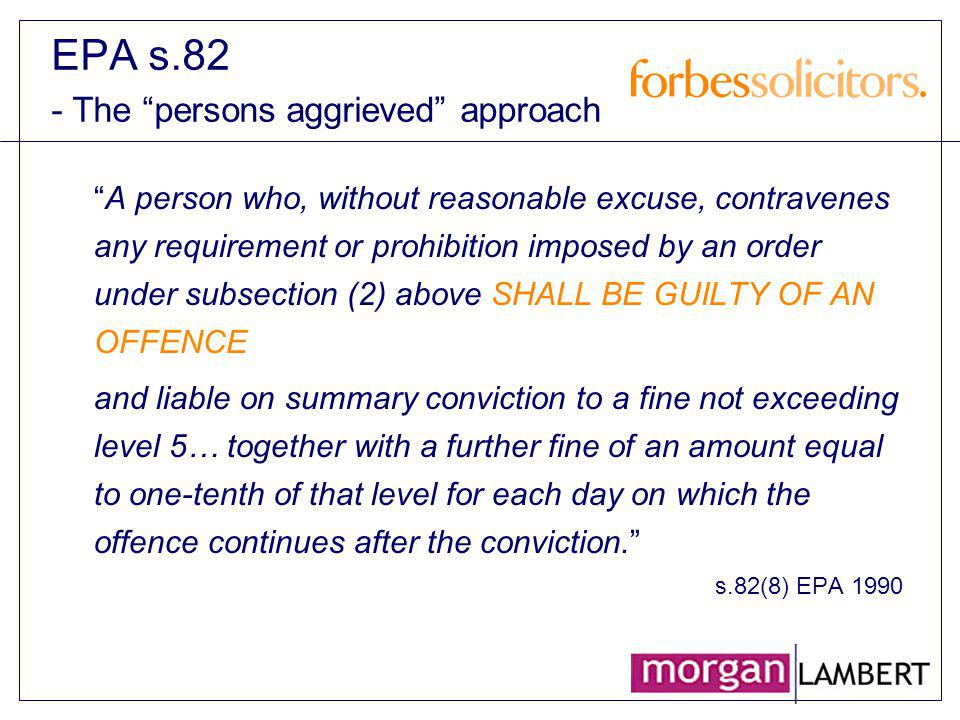EPA s.82 - The persons aggrieved approach A person who, without reasonable excuse, contravenes any requirement or prohibition imposed by an order unde