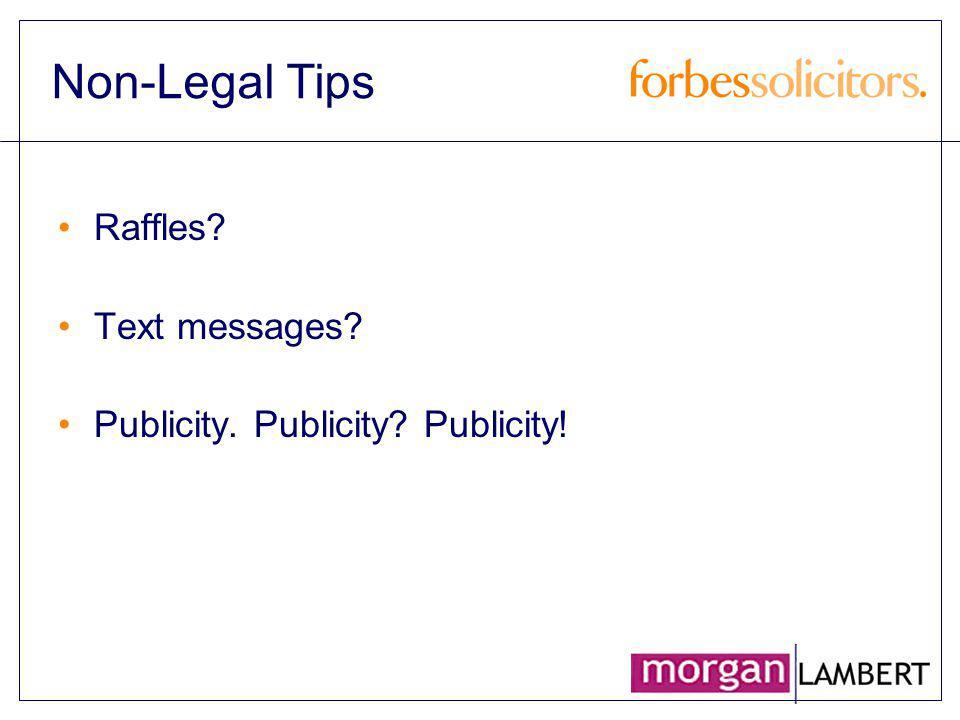 Non-Legal Tips Raffles? Text messages? Publicity. Publicity? Publicity!