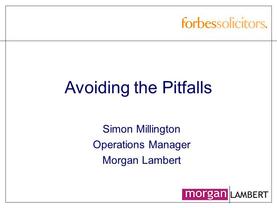 Avoiding the Pitfalls Simon Millington Operations Manager Morgan Lambert