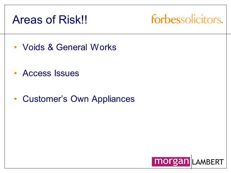 Areas of Risk!! Voids & General Works Access Issues Customers Own Appliances