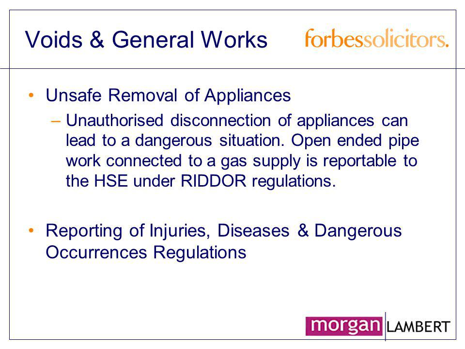 Voids & General Works Unsafe Removal of Appliances –Unauthorised disconnection of appliances can lead to a dangerous situation. Open ended pipe work c