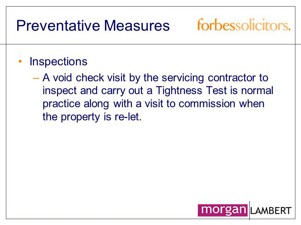 Preventative Measures Inspections –A void check visit by the servicing contractor to inspect and carry out a Tightness Test is normal practice along w