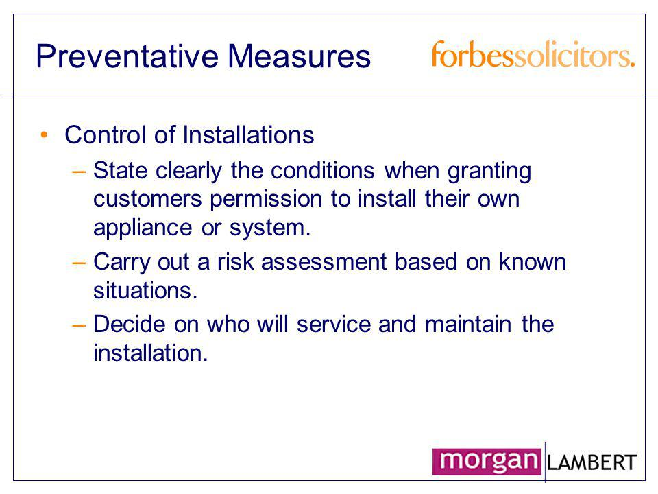 Preventative Measures Control of Installations –State clearly the conditions when granting customers permission to install their own appliance or syst
