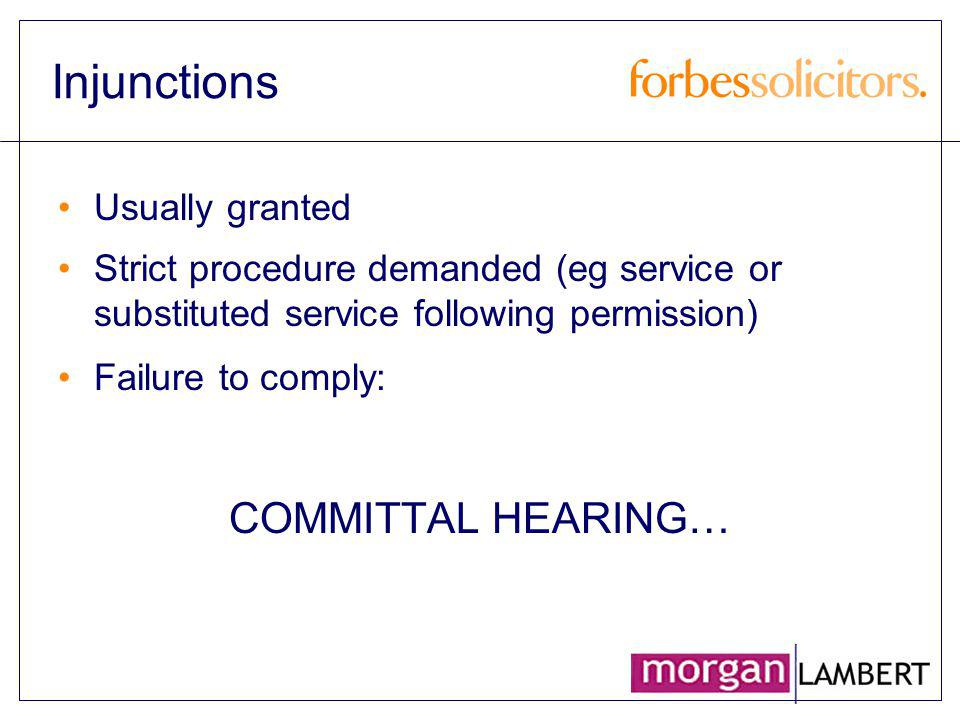 Injunctions Usually granted Strict procedure demanded (eg service or substituted service following permission) Failure to comply: COMMITTAL HEARING…