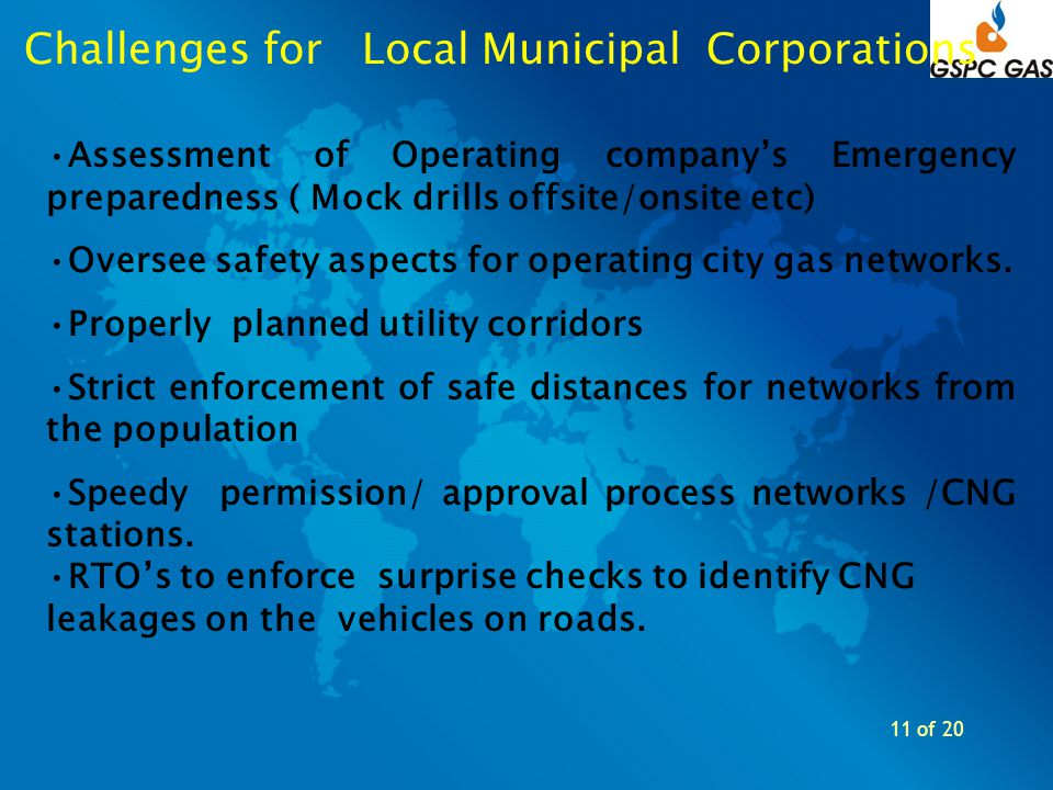 11 of 20 Assessment of Operating companys Emergency preparedness ( Mock drills offsite/onsite etc) Oversee safety aspects for operating city gas netwo