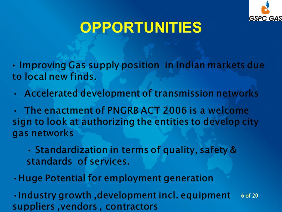6 of 20 OPPORTUNITIES Improving Gas supply position in Indian markets due to local new finds. Accelerated development of transmission networks The ena