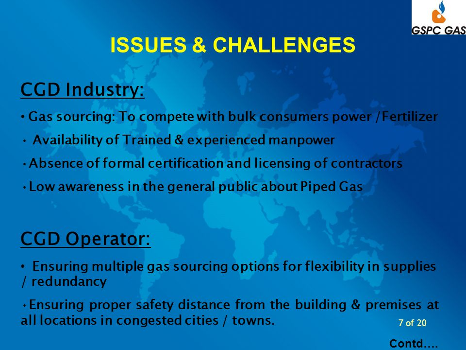 8 of 20 Effective coordination with local municipal authorities & utilities Awareness creation amongst the customers/ general public Inexperienced contractors/ Unauthorized extension of pipelines Effective monitoring of emergency control room activities to quickly address any potential damages to the networks & thereby reducing its potential side effects Use of non standard equipments, cylinders (CNG) by customers Contd…
