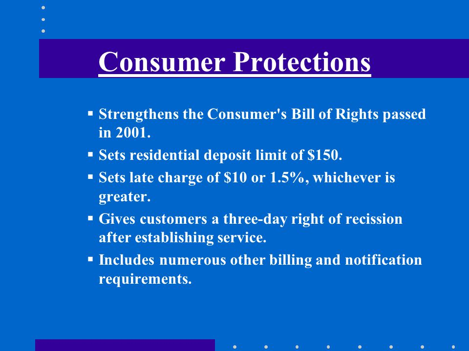 Consumer Protections Strengthens the Consumer s Bill of Rights passed in 2001.