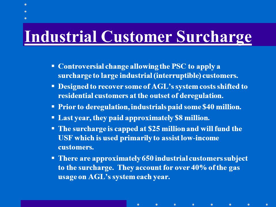 Industrial Customer Surcharge Controversial change allowing the PSC to apply a surcharge to large industrial (interruptible) customers.
