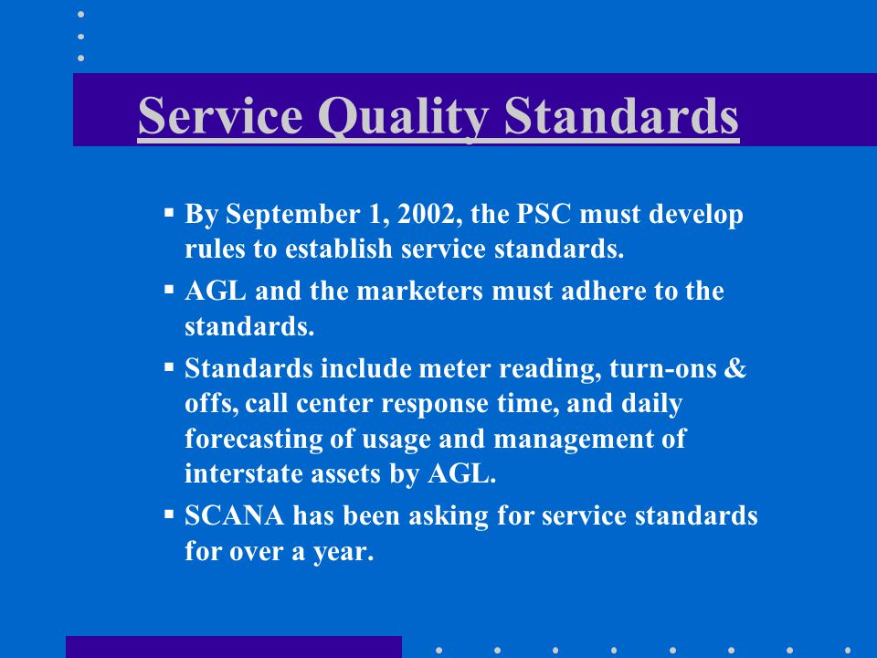 Service Quality Standards By September 1, 2002, the PSC must develop rules to establish service standards.